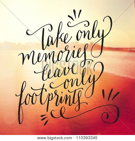 Inspirational Typographic Quote -  Take only memories leave only footprints