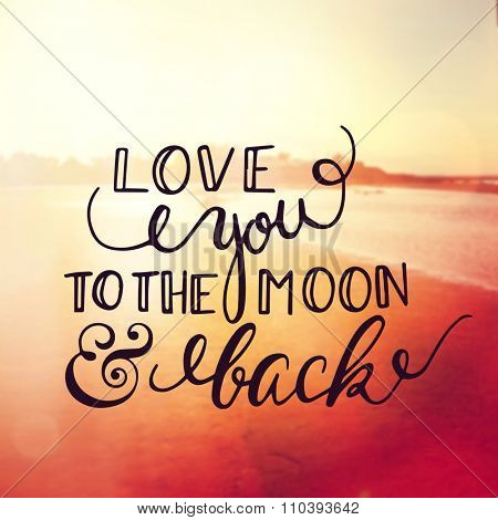 Inspirational Typographic Quote - Love you to the moon and back