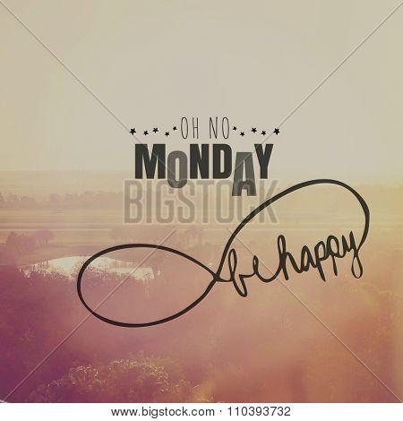 Inspirational Typographic Quote - Oh no Monday. Be happy