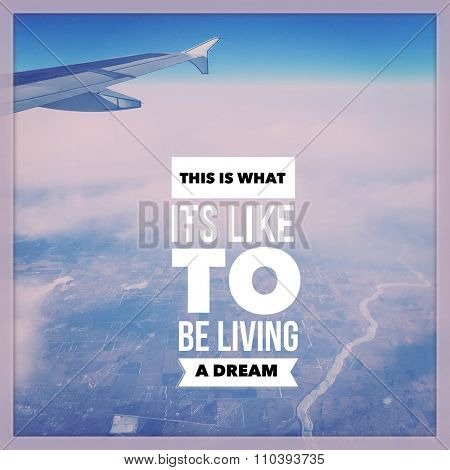 Inspirational Typographic Quote - This is what its like to be living a dream