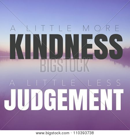 Inspirational Typographic Quote - A little more kindness a little less Judgement
