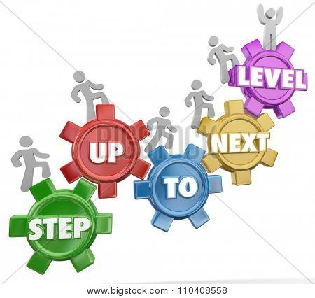Step Up to Next Level in 3d words on gears as people rise to achieve success through several important milestones