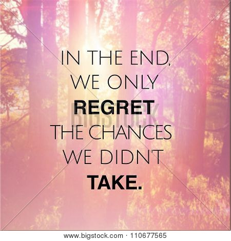 Inspirational Typographic Quote - In the end we only regret the chances we didn't take