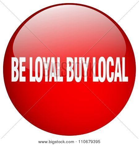 Be Loyal Buy Local Red Round Gel Isolated Push Button