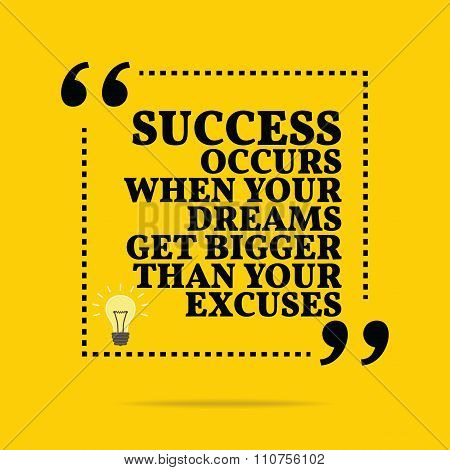 Inspirational Motivational Quote. Success Occurs When Your Dreams Get Bigger Than Your Excuses.