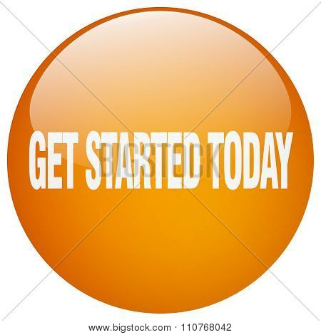 Get Started Today Orange Round Gel Isolated Push Button