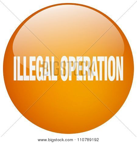 Illegal Operation Orange Round Gel Isolated Push Button