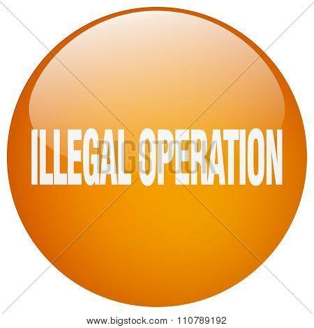 Illegal Operation Orange Round Gel Isolated Push Button