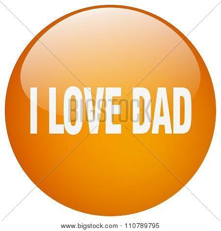 I Love Dad Orange Round Gel Isolated Push Button