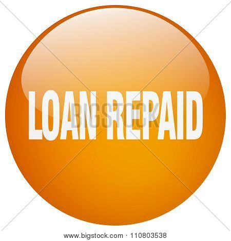 Loan Repaid Orange Round Gel Isolated Push Button