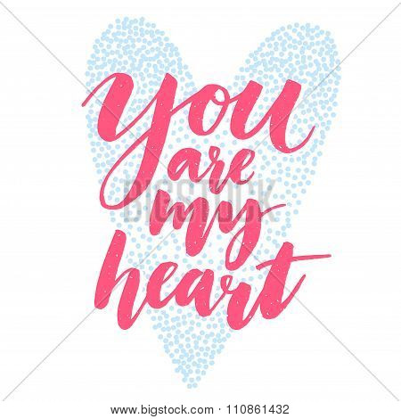 You are my heart. Valentines day quote, modern brush calligraphy and heart shape. Love confession, v