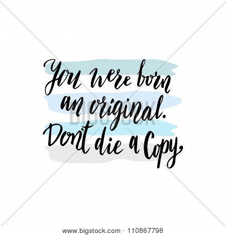Inspirational Motivational Quote. You Were Born An Original Don't Die A Copy. Handwritten Vector