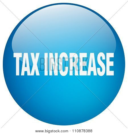 Tax Increase Blue Round Gel Isolated Push Button