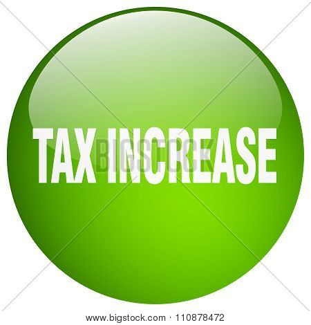 Tax Increase Green Round Gel Isolated Push Button