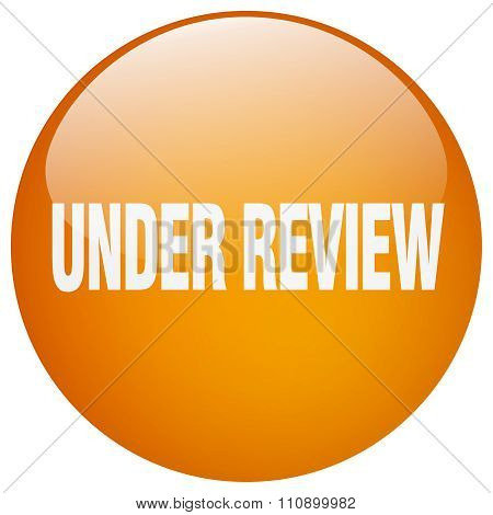 Under Review Orange Round Gel Isolated Push Button