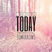 Inspirational Typographic Quote - What you do today can improve all tomorrows poster