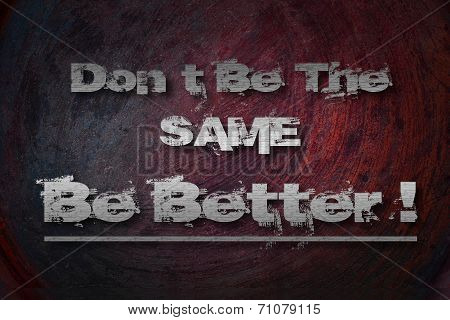 Don't Be The Same Be Better Concept