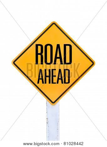 Yellow Traffic Sign Text For Road Ahead Isolated