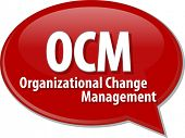 picture of change management  - word speech bubble illustration of business acronym term OCM Organizational Change Management - JPG