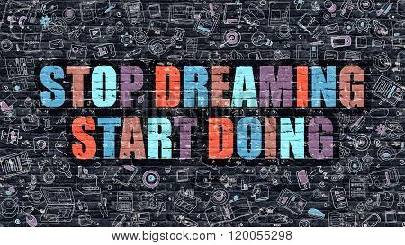 Stop Dreaming Start Doing on Dark Brick Wall.