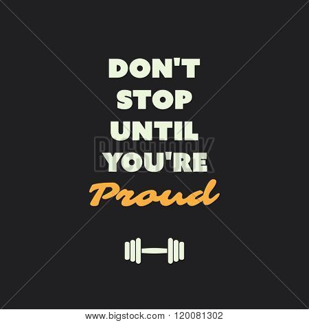 Don't Stop Until You're Proud. - Inspirational Quote, Slogan, Saying on an Abstract Black Background