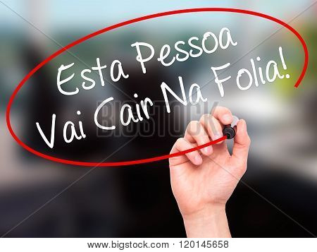 Man Hand Writing Esta Pessoa Vai Cair Na Folia! (this Person Will Be At Carnaval In Portuguese) With