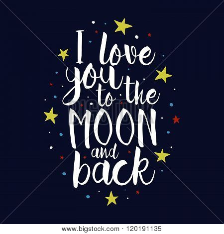 I Love You To The Moon And Back -vector Romantic Inspirational Quote. Hand Lettering, Typographic El