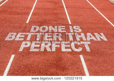Done is Better than Perfect written on running track