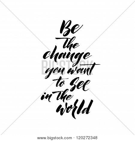 Be The Change You Want To See In The World Phrase.