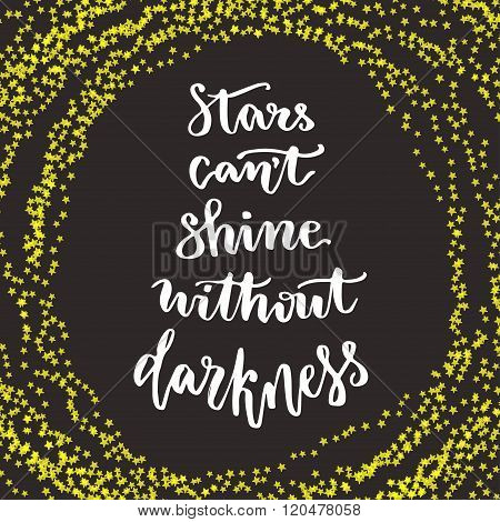 Stars Cant Shine Without Darkness. Lettering Motivation Quote. Calligraphy Style Inspirational Quote