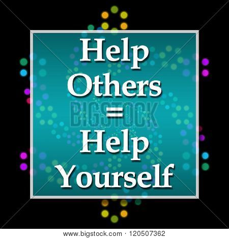 Help Others Help Yourself Dark Colorful Neon
