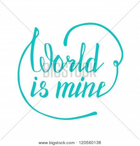 World is mine. Hand lettering quote