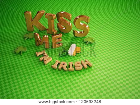 Kiss Me I'm Irish.