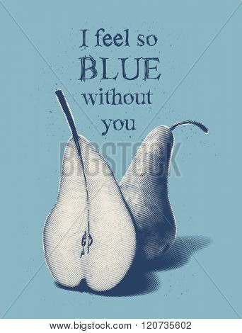 I feel so blue without you - T-shirt design with two pears, vector illustration
