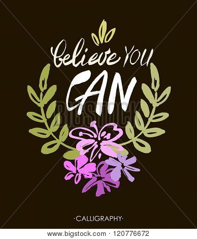 Believe you can - inspirational quote, typography art.  Lettering. Vector phrase