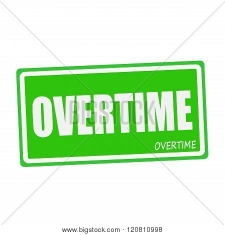 an images of OVERTIME white stamp text on green