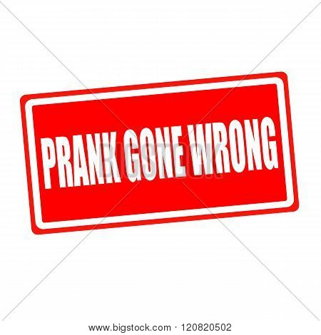 Prank gone wrong white stamp text on red backgroud