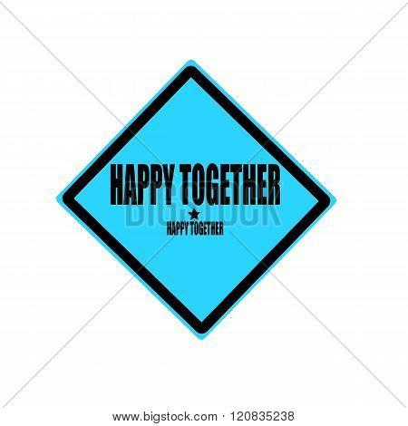 Happy Together Black Stamp Text On Blue Background