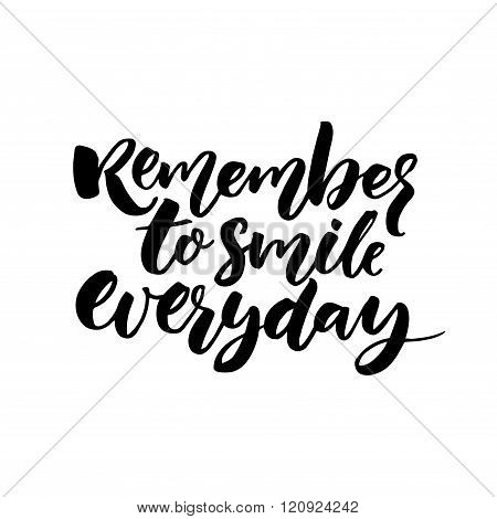 Remember to smile everyday. Inspirational quote for posters and cards, black ink calligraphy isolate