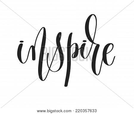 poster of inspire - black ink hand lettering inscription text, motivation and inspiration positive quote, calligraphy vector illustration