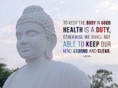 To Keep The Body In Good Health Is A Duty,otherwise We Shall Not , Be Able To Keep Our Mind Strong A poster