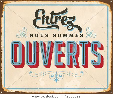 Vintage french metal sign - Come in, We're Open - Vector EPS10. Grunge effects can be easily removed for a brand new, clean sign.