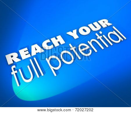 Reach Your Full Potential 3d words on a blue background encouraging you to achieve success through growth and opportunity
