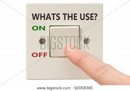 Dealing With Whats The Use, Turn It Off