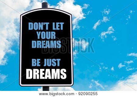Do  Not Let Your Dreams Be Just Dreams