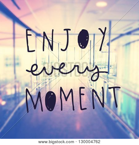 Inspirational Typographic Quote - Enjoy every moment
