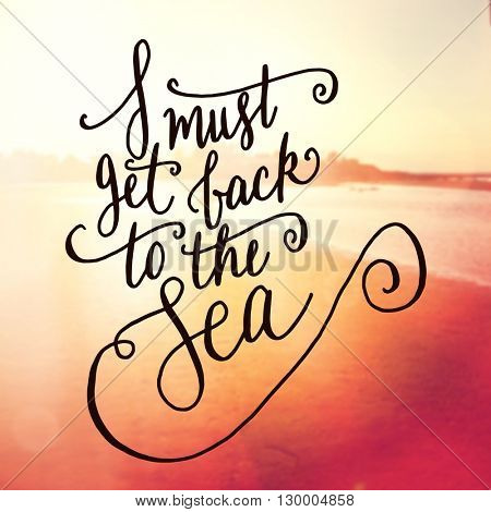 Inspirational Typographic Quote - I must get back to the sea