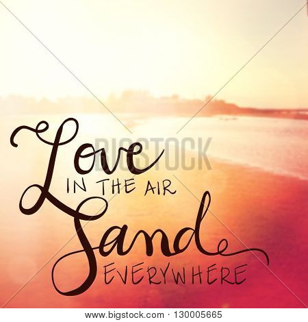 Inspirational Typographic Quote - Love in the air sand everywhere