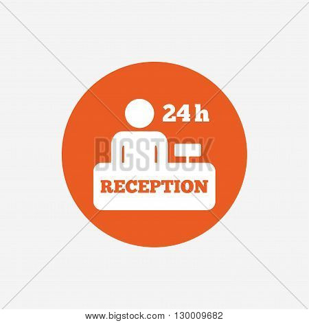 Reception sign icon. 24 hours Hotel registration table with administrator symbol. Orange circle button with icon. Vector