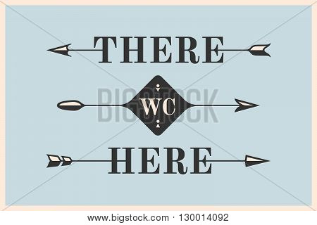 Set of vintage arrows and banners with inscription There, Here and WC. Design elements in retro style for navigation sign on color background. Vector Illustration